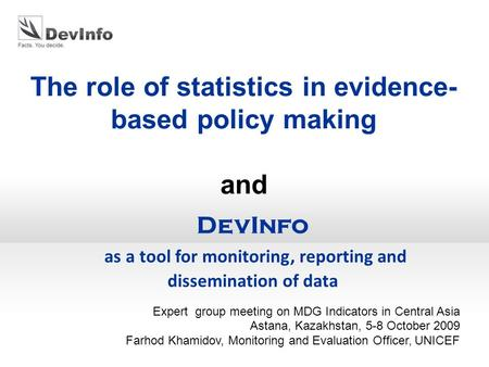 DevInfo as a tool for monitoring, reporting and dissemination of data Expert group meeting on MDG Indicators in Central Asia Astana, Kazakhstan, 5-8 October.
