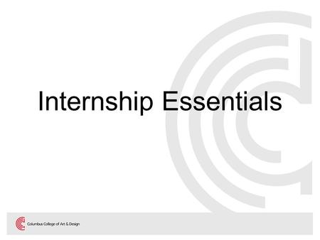 Internship Essentials. Agenda Why do an Internship? What is an internship? Paid Internship Unpaid Internship For-Credit Internship Other Experiences Opportunities.