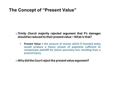 "The Concept of ""Present Value"" o Trinity Church majority rejected argument that P's damages should be reduced to their present value – What is that? Present."
