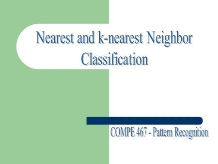 Nearest Neighbor (NN) Rule & k-Nearest Neighbor (k-NN) Rule Non-parametric : Can be used with arbitrary distributions, No need to assume that the form.