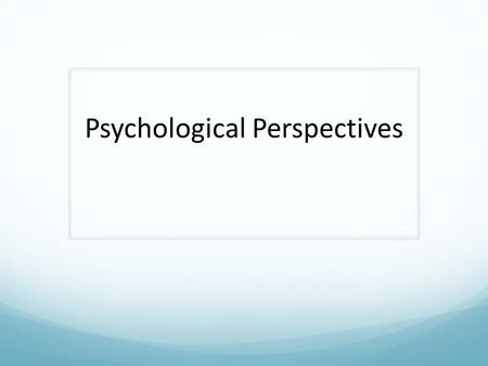 psychology perspectives and the biological foundations The foundations of the discipline and  and empirical perspectives on personality  physiological psychology, which relate to the biological influences on.