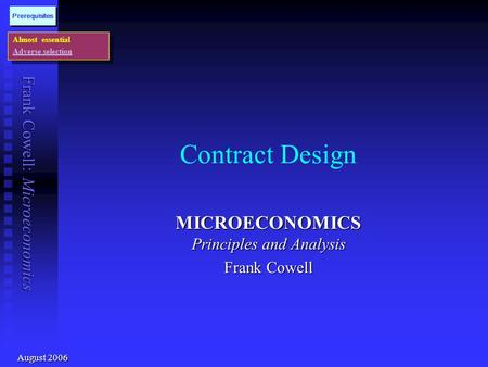 Frank Cowell: Microeconomics Contract Design MICROECONOMICS Principles and Analysis Frank Cowell Almost essential Adverse selection Almost essential Adverse.
