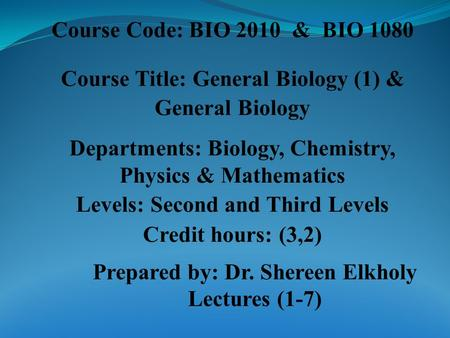 Course Code: BIO 2010 & BIO 1080 Course Title: General Biology (1) & General Biology Departments: Biology, Chemistry, Physics & Mathematics Levels: Second.