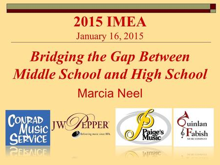 Marcia Neel Bridging the Gap Between Middle School and High School 2015 IMEA January 16, 2015.