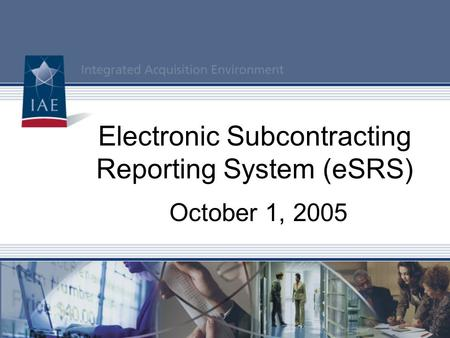 Electronic Subcontracting Reporting System (eSRS) October 1, 2005.