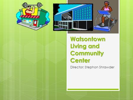 Watsontown Living and Community Center Director: Stephon Shrawder.