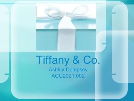 Tiffany & Co. Ashley Dempsey ACG2021.002. Executive Summary Although Tiffany's financial goals were not meet for the year they still had a 10% increase.