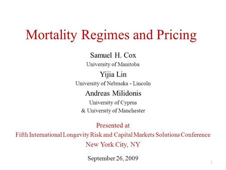Mortality Regimes and Pricing Samuel H. Cox University of Manitoba Yijia Lin University of Nebraska - Lincoln Andreas Milidonis University of Cyprus &