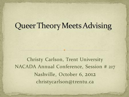 Christy Carlson, Trent University NACADA Annual Conference, Session # 217 Nashville, October 6, 2012