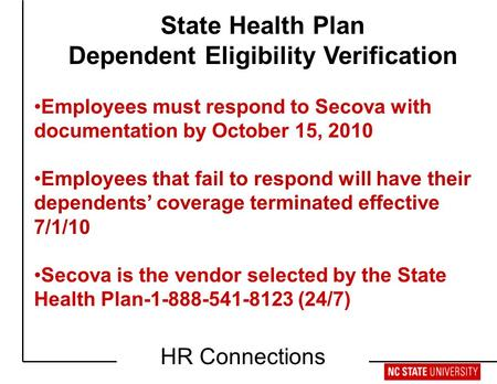 Retirement Workshop HR Connections State Health Plan Dependent Eligibility Verification Employees must respond to Secova with documentation by October.