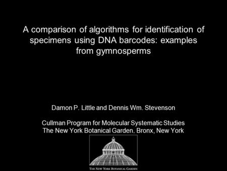 A comparison of algorithms for identification of specimens using DNA barcodes: examples from gymnosperms Damon P. Little and Dennis Wm. Stevenson Cullman.