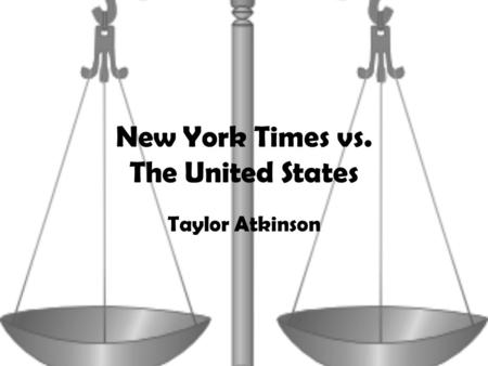 New York Times vs. The United States Taylor Atkinson.