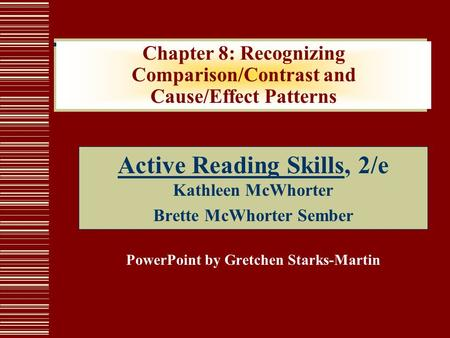 Chapter 8: Recognizing Comparison/Contrast and Cause/Effect Patterns Active Reading Skills, 2/e Kathleen McWhorter Brette McWhorter Sember PowerPoint by.