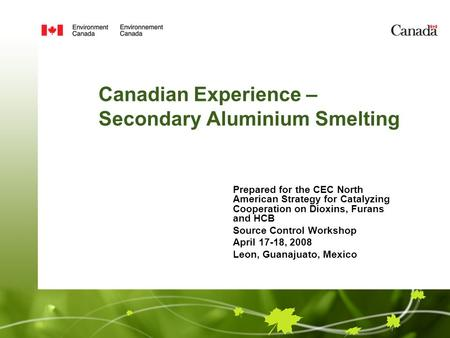 Canadian Experience – Secondary Aluminium Smelting Prepared for the CEC North American Strategy for Catalyzing Cooperation on Dioxins, Furans and HCB Source.