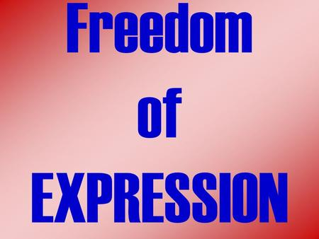 Freedom of EXPRESSION.