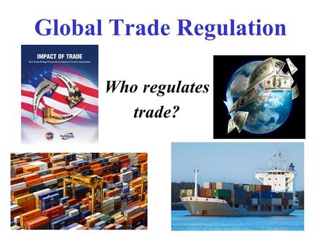 Global Trade Regulation Who regulates trade?. World Bank/International Monetary Fund The World Bank provides $20 billion/year to developing countries.