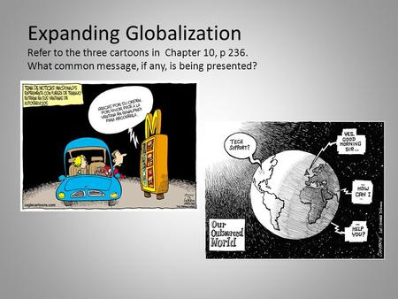 Expanding Globalization Refer to the three cartoons in Chapter 10, p 236. What common message, if any, is being presented?