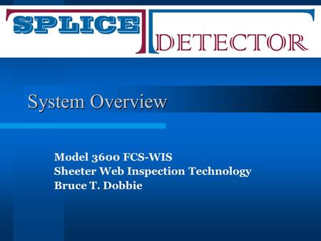 System Overview Model 3600 FCS-WIS Sheeter Web Inspection Technology Bruce T. Dobbie.
