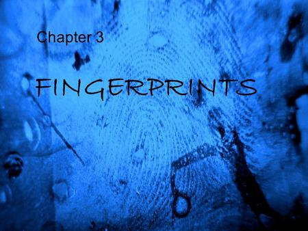 Chapter 3 FINGERPRINTS.