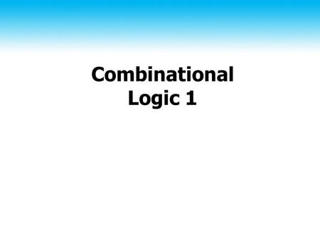 Combinational Logic 1. 2 Topics Basics of digital logic Basic functions ♦ Boolean algebra ♦ Gates to implement Boolean functions Identities and Simplification.
