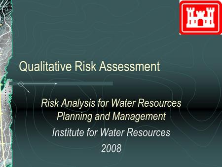 Qualitative Risk Assessment Risk Analysis for Water Resources Planning and Management Institute for Water Resources 2008.