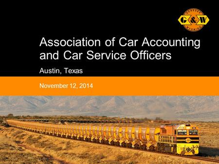 1Genesee & Wyoming Inc. Association of Car Accounting and Car Service Officers Austin, Texas November 12, 2014.