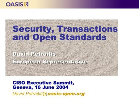 Security, Transactions and Open Standards David Petraitis European Representative David Petraitis European Representative CISO Executive Summit, Geneva,