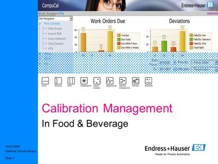 10/07/2009 Matthias Schuetzeberg Slide 1 Calibration Management In Food & Beverage.