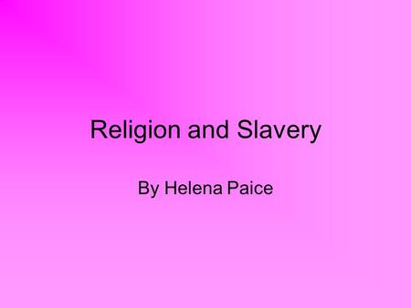 Religion and Slavery By Helena Paice. Accept for the society of friends all religious groups in America supported slavery. In the south black people were.