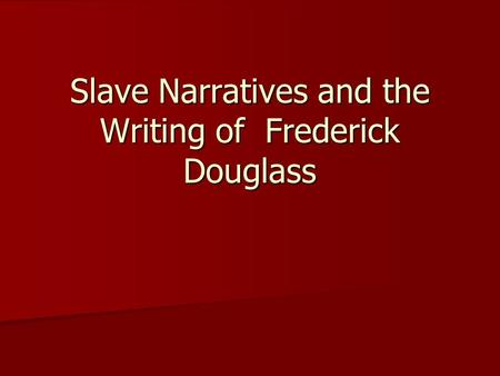 Slave Narratives and the Writing of Frederick Douglass.