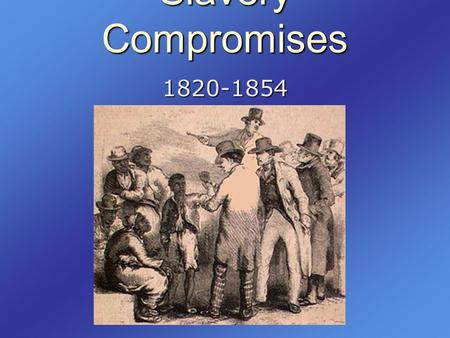"Slavery Compromises 1820-1854. Missouri Compromise  Background  The ""Era of Good Feelings""  Monroe's avoidance of political squabbles  After War of."