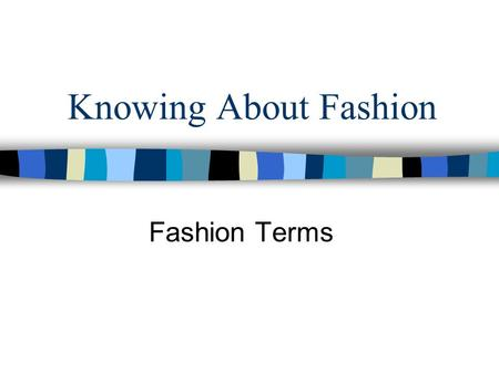 Knowing About Fashion Fashion Terms. Style A particular design, shape, or type of clothing. Dress Style Skirt Style Pant Style Etc.