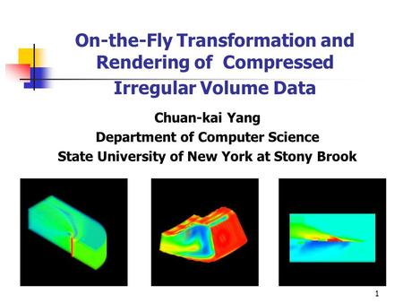 1 On-the-Fly Transformation and Rendering of Compressed Irregular Volume Data Chuan-kai Yang Department of Computer Science State University of New York.