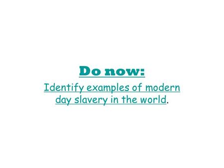 Do now: Identify examples of modern day slavery in the worldIdentify examples of modern day slavery in the world.