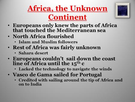 Africa, the Unknown Continent Europeans only knew the parts of Africa that touched the Mediterranean sea North Africa flourished Islam and Muslim followers.