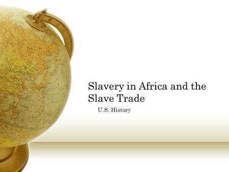 Slavery in Africa and the Slave Trade U.S. History.