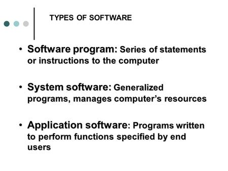 Software program: Series of statements or instructions to the computerSoftware program: Series of statements or instructions to the computer System software: