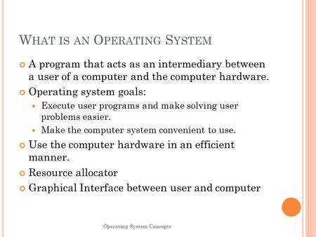 a description of an operating system as an intermediary between a user of a computer and the compute An operating system acts as an intermediary between the user of a computer and the computer hardware the purpose of an operating system is to provide an environment in which a user can execute.