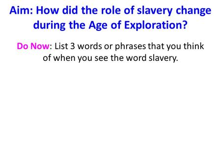 Aim: How did the role of slavery change during the Age of Exploration?
