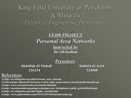 King Fahd University of Petroleum & Minerals Electrical Engineering Department EE400 PROJECT Personal Area Networks Instructed by Dr.AlGhadbanPresenters.