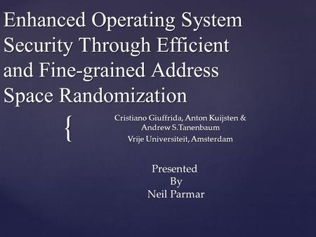 { Enhanced Operating System Security Through Efficient and Fine-grained Address Space Randomization Cristiano Giuffrida, Anton Kuijsten & Andrew S.Tanenbaum.