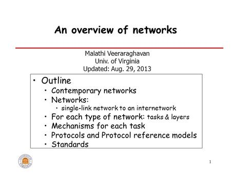 1 An overview of <strong>networks</strong> Outline Contemporary <strong>networks</strong> <strong>Networks</strong>: single-link <strong>network</strong> to an internetwork For each type of <strong>network</strong>: tasks & layers Mechanisms.