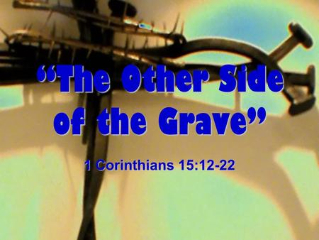 """The Other Side of the Grave"" 1 Corinthians 15:12-22."