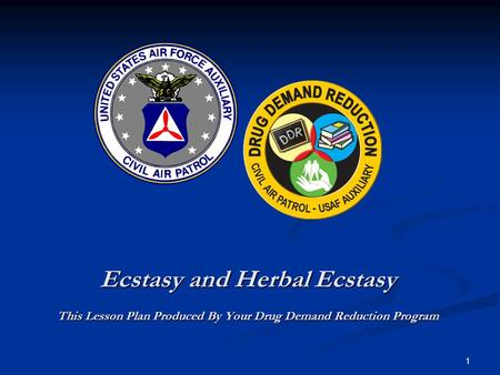 Ecstasy and Herbal Ecstasy This Lesson Plan Produced By Your Drug Demand Reduction Program 1.