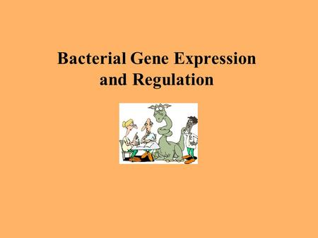 Bacterial Gene Expression and Regulation. Introduction Not every gene in a cell is expressed –Allows individual bacteria to adjust their metabolism to.
