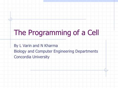 The Programming of a Cell By L Varin and N Kharma Biology and Computer Engineering Departments Concordia University.