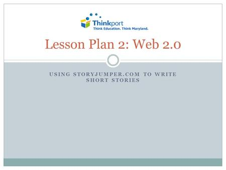 USING STORYJUMPER.COM TO WRITE SHORT STORIES Lesson Plan 2: Web 2.0.
