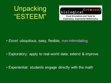 "Unpacking ""ESTEEM"" Excel: ubiquitous, easy, flexible, non-intimidating Exploratory: apply to real-world data; extend & improve Experiential: students engage."