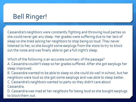 Bell Ringer! Cassandra's neighbors were constantly fighting and throwing loud parties so she could never get any sleep. Her grades were suffering due to.