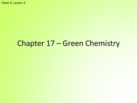 Chapter 17 – Green Chemistry Week 6, Lesson 3. Development of CFCs Chloroflurocarbons (CFCs) have been identified as a group of compounds that have contributed.